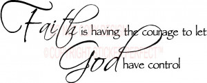 Vinyl Wall Decals / Faith is having the courage to let God have