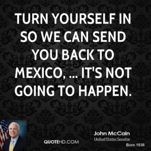 Turn yourself in so we can send you back to Mexico, ... It's not going ...