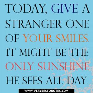 smile quotes, Today, give a stranger one of your smiles. It might be ...