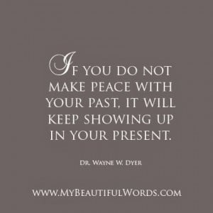 ... make peace with your past, it will keep showing up in your present