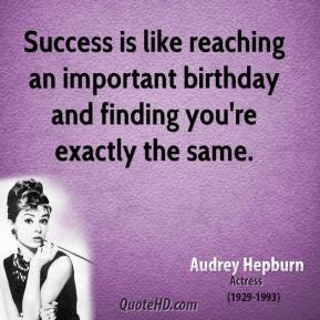 audrey-hepburn-actress-success-is-like-reaching-an-important-birthday ...