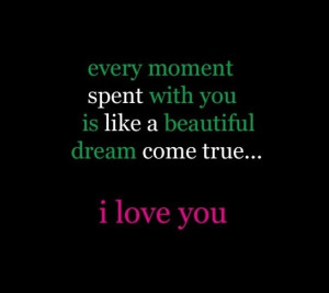 ... Spent With You Is Like A Beautiful Dream Come True - Anniversary Quote