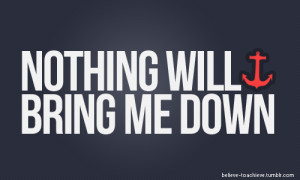 Bring It On Life Quotes Nothing will bring me down!