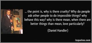 the point is, why is there cruelty? Why do people ask other people to ...