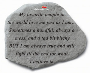 ... Quotes » My Favorite People In The World Love Me Just As I Am