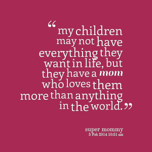 Quotes Picture: my children may not have everything they want in life ...
