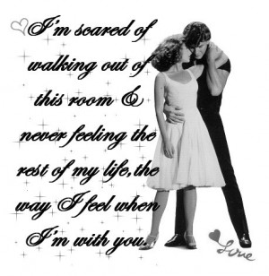 Dirty Dancing Quote. This is how I feel about my husband.