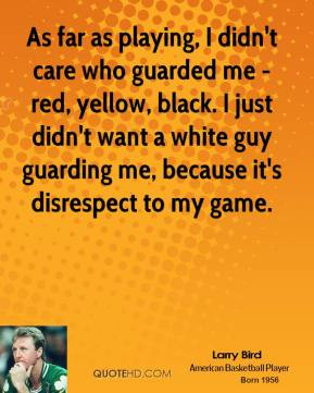 larry-bird-larry-bird-as-far-as-playing-i-didnt-care-who-guarded-me ...