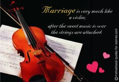 Marriage is like a violin More