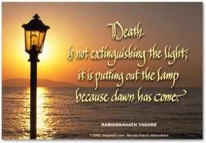 Death is not extinguishing the light; it is putting out the light ...