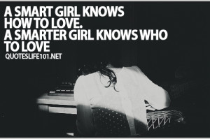 Smart Girl Knows How To Love. A Smarter Girl Knows Who To Love ~ Life ...