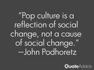 john podhoretz quotes pop culture is a reflection of social change not ...