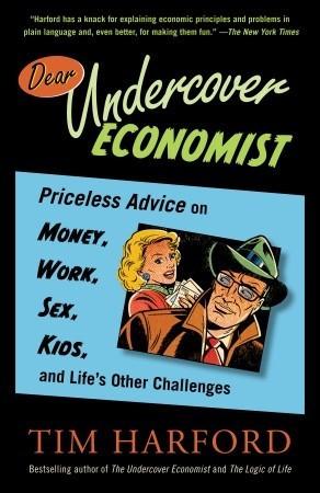 Dear Undercover Economist: Priceless Advice on Money, Work, Sex, Kids ...
