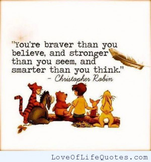 christopher robin quote on bravery strength and intelligence be brave ...