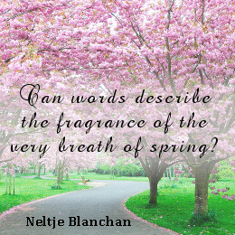 "... The Fragrance Of The Very Breath Of Spring "" - Neltje Blanchan"