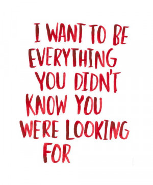want to be everything you didn't know you were looking for