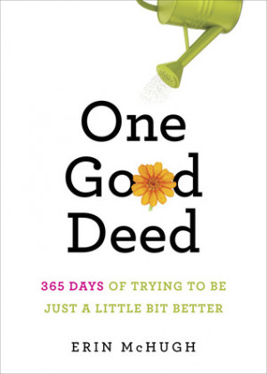 One Good Deed: 365 Days of Trying to Be Just a Little Bit Better