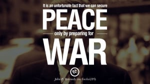 ... war. - John Fitzgerald Kennedy Famous President John F. Kennedy Quotes