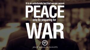... war. - John Fitzgerald Kennedy Famous President John F. Kennedy Quotes