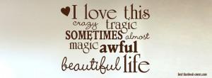 ... Crazy Tragic Sometimes Almost Magic Awful Beautiful Life Facebook