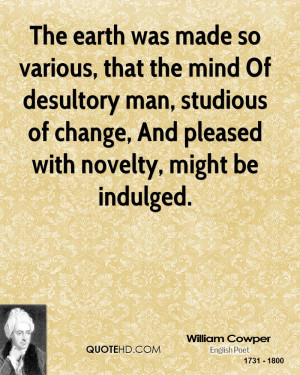 man, studious of change, And pleased with novelty, might be indulged ...