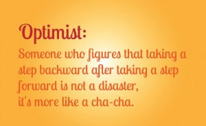 Optimist: Someone who figures that taking a step backward after taking ...