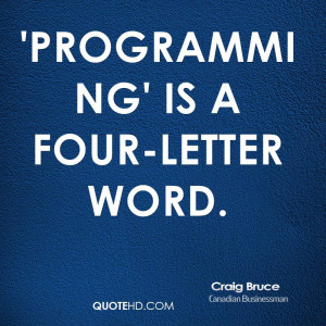 programming is a four letter word by craig bruce like programming quotes quotesgram 303