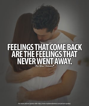 """... Come Back Are The Feeling That Never Went Away""""~ Missing You Quote"""
