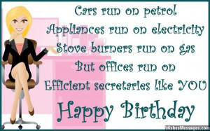 ... but offices run on efficient secretaries like you. Happy birthday