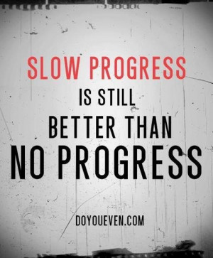 Slow Progress Fitness Quotes. QuotesGram
