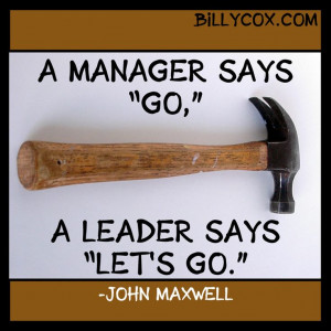 manager says 'go'. A leaders says 'let's go'.