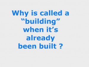 """Why is called a """"building"""" when it's already been built ?"""