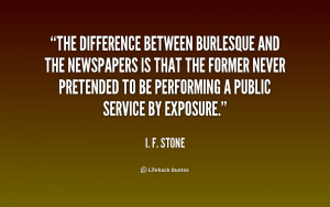 quote-I.-F.-Stone-the-difference-between-burlesque-and-the-newspapers ...