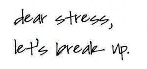 dear stress, let's break up. #stress #quotes #life