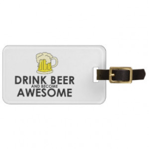 Drink Beer and Become Awesome Tag For Luggage