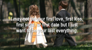 Want To Be Your Last Romantic Love Quote : But I Just Want To Be Your ...