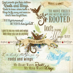 ... roots and wings roots to know where home is wings to fly away and