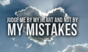 Judge me by my heart and not by my mistakes.