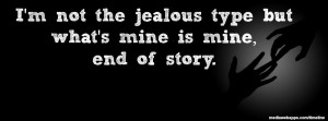 not the jealous type but what's mine is mine, end of story.