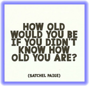 Satchel Paige, on aging