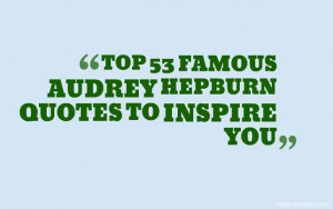 ... Audrey Hepburn quotes?here are some of our favorite quotes by Audrey