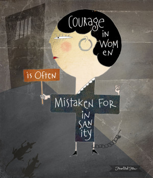 """The third quote about Courage: """"Courage in women is often mistaken ..."""
