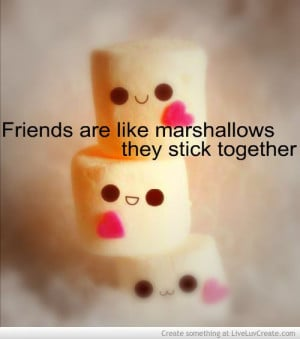 friends are like marshmallows they stick together