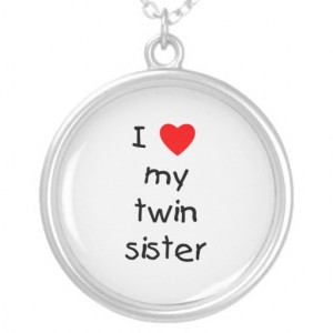 Love My Twin Sister Quotes I love my twin sister custom