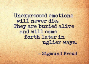 Unexpressed emotions will never die. They are buried alive and will ...