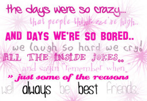 and days we're so bored we laugh so hard we cry. all the inside jokes ...