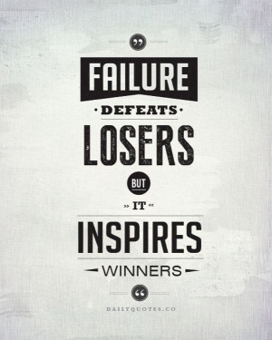 Failure Defeats Losers But It Inspires Winners'' #Business #Quotes