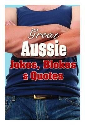 Great Aussie Jokes, Blokes and Quotes - The Five Mile Press