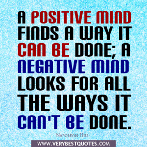 positive mind finds a way it can be done; a negative mind looks for ...