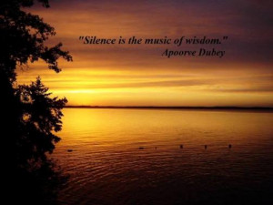Silence is the music of wisdom.